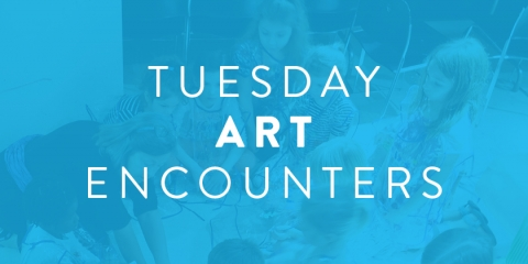Tuesday Art Encounters